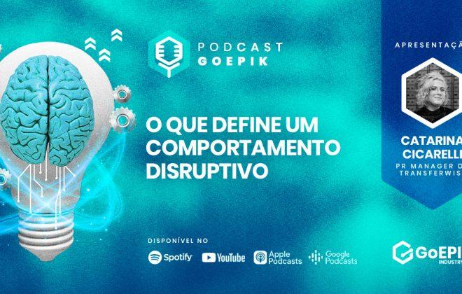 Podcast GoEPIK - Como ser disruptivo