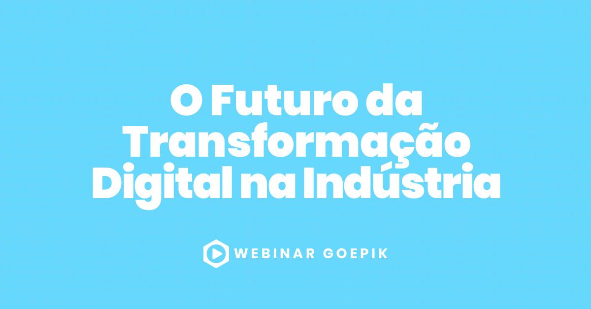 Futuro da Transformação Digital na Indústria
